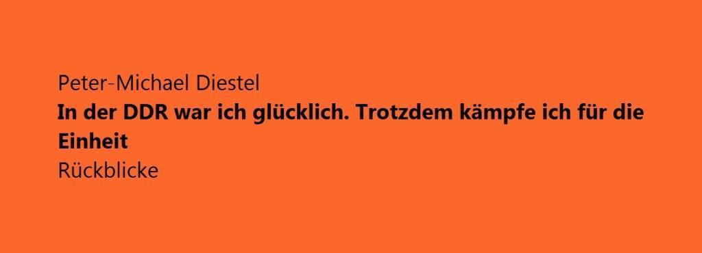 Peter-Michael Diestel - In der DDR war ich glücklich. Trotzdem kämpfe ich für die Einheit - Rückblicke