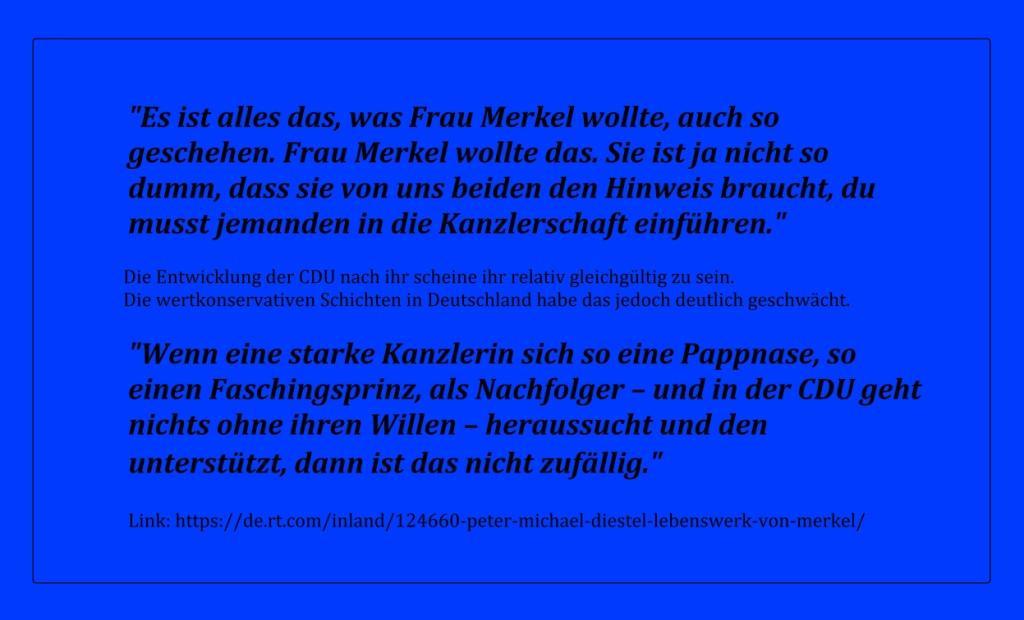Peter-Michael Diestel: 'Lebenswerk von Merkel ist die vollständige Ausgrenzung ihrer Landsleute' - Kurz vor den Bundestagswahlen 2021 erzählte der letzte Innenminister der DDR im Interview von seinen ersten Begegnungen mit der Bundeskanzlerin, den Gründen des Absturzes der CDU, seinem diesjährigen Austritt aus der Partei und seiner Auffassung zum Lebenswerk von Angela Merkel. -  RT DE - 25 Sep. 2021 17:28 Uhr - Link: https://de.rt.com/inland/124660-peter-michael-diestel-lebenswerk-von-merkel/