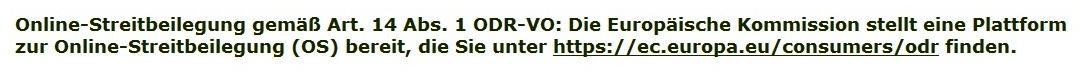 Online-Streitbeilegung gemäß Art. 14 Abs. 1 ODR-VO: Die Europäische Kommission stellt eine Plattform zur Online-Streitbeilegung (OS) bereit, die Sie unter https://ec.europa.eu/consumers/odr finden.