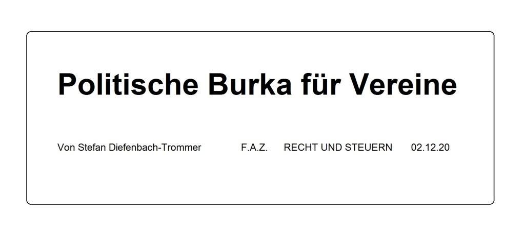 Politische Burka für Vereine - Von Stefan Diefenbach-Trommer - Beitrag in der Frankfurter Allgemeinen Zeitung vom 02.12.2020 - RECHT UND STEUERN - Aus dem Posteingang vom 03.12.2020 von Dr. Marianne Linke - Vereine und deren Gemeinnützigkeit