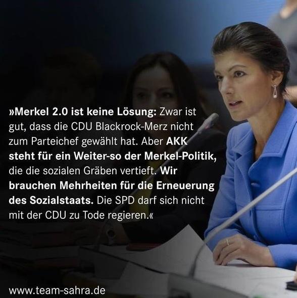 Aus dem Posteingang von Team Sahra - Merkel 2.0 ist keine Lösung! - Ich kann alle gut verstehen, die am Freitag erleichtert aufgeatmet haben, als Annegret Kramp-Karrenbauer in der Wahl gegen Friedrich Merz gewann und nun neue CDU-Parteichefin ist. Allerdings: Merkel 2.0 ist keine Lösung! AKK steht nicht für bessere Politik, sondern für 'Weiter so'. Dringend nötig wäre stattdessen eine Erneuerung des Sozialstaats. Das ist von der CDU auch weiterhin nicht zu erwarten. Mein Zitat zum Ausgang der Wahl als Bild.