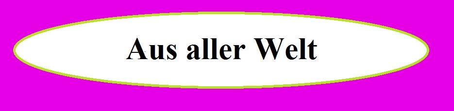 Posteingang Aus aller Welt an Ostsee-Rundschau.de - Neue Unabhängige Onlinezeitungen (NUOZ) Ostsee-Rundschau.de - vielseitig, informativ und unabhängig - Präsenzen der Kommunikation und der Publizistik mit vielen Fotos und  bunter Vielfalt