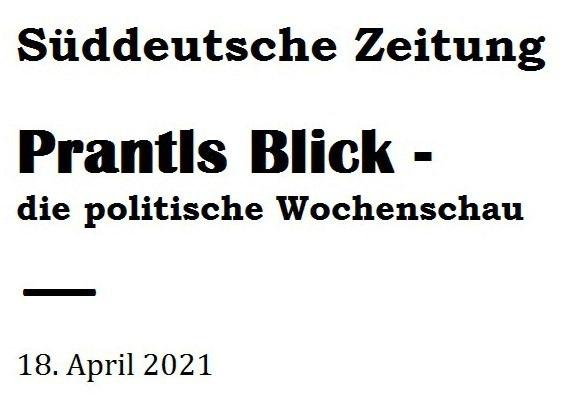 Prantls Blick - die politische Wochenschau - Süddeutsche Zeitung,  Ausgabe vom 18.04. 2021 - Zum Mietendeckel - Jurist/Journalist Prantl - Aus dem Posteingang vom 18.04.2021 von Dr. Marianne Linke - Anfang
