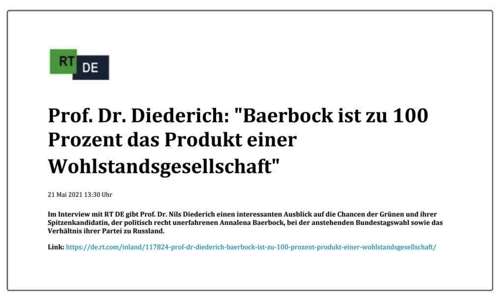 Prof. Dr. Diederich: 'Baerbock ist zu 100 Prozent das Produkt einer Wohlstandsgesellschaft' -  RT DE - 21 Mai 2021 13:30 Uhr - Link: https://de.rt.com/inland/117824-prof-dr-diederich-baerbock-ist-zu-100-prozent-produkt-einer-wohlstandsgesellschaft/
