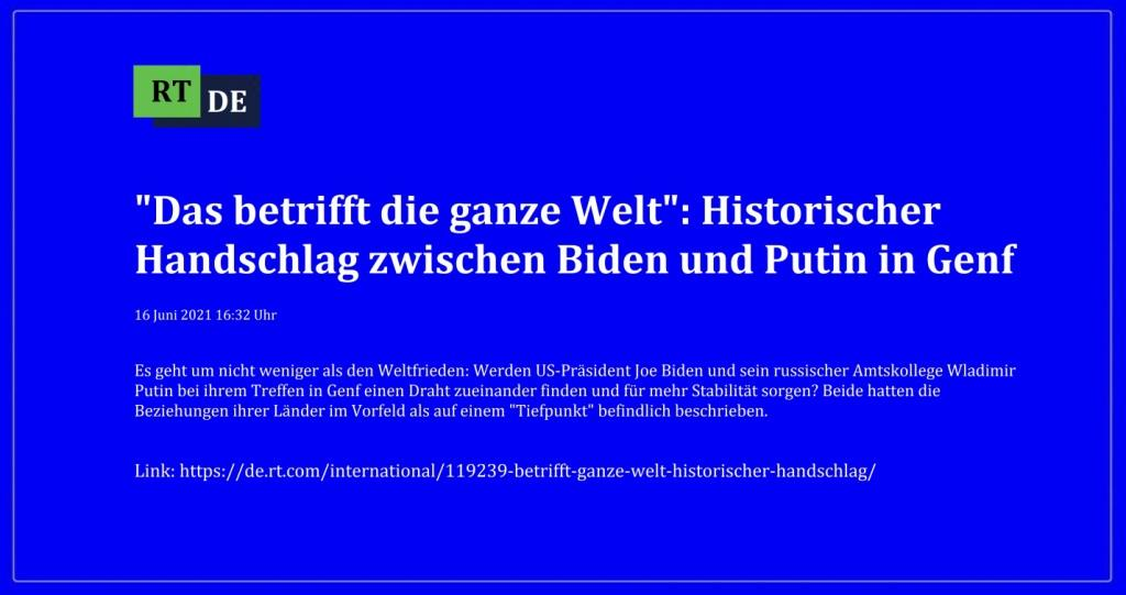 'Das betrifft die ganze Welt': Historischer Handschlag zwischen Biden und Putin in Genf - Es geht um nicht weniger als den Weltfrieden: Werden US-Präsident Joe Biden und sein russischer Amtskollege Wladimir Putin bei ihrem Treffen in Genf einen Draht zueinander finden und für mehr Stabilität sorgen? Beide hatten die Beziehungen ihrer Länder im Vorfeld als auf einem 'Tiefpunkt' befindlich beschrieben. -  RT DE - 16 Juni 2021 16:32 Uhr - Link: https://de.rt.com/international/119239-betrifft-ganze-welt-historischer-handschlag/