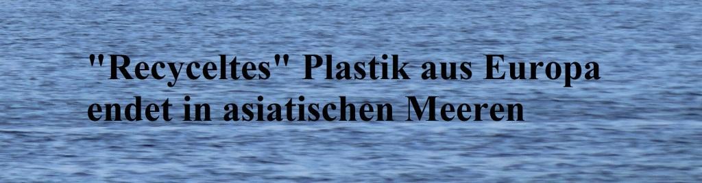 'Recyceltes' Plastik aus Europa endet in asiatischen Meeren - The World News Monitor - Fakten, Analyse, Nachhaltigkeit - 03.08.2020
