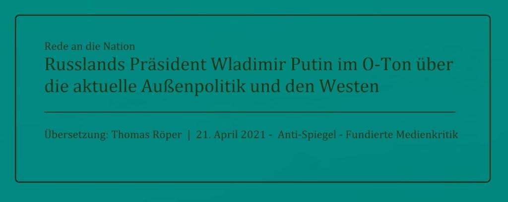Rede an die Nation - Russlands Präsident Wladimir Putin im O-Ton über die aktuelle Außenpolitik und den Westen - Übersetzung: Thomas Röper | 21. April 2021 - Anti-Spiegel - Fundierte Medienkritik