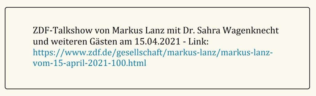 ZDF-Talkshow von Markus Lanz mit Dr. Sahra Wagenknecht und weiteren Gästen am 15.04.2021 - Link: https://www.zdf.de/gesellschaft/markus-lanz/markus-lanz-vom-15-april-2021-100.html