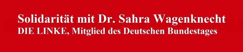 Solidarität mit Dr. Sahra Wagenknecht, DIE LINKE, Mitglied des Deutschen Bundestages