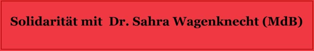 Solidarit�t mit der Bundestagsabgeordneten Dr. Sahra Wagenknecht  angesichts der gegenw�rtig gegen sie    mit absurden Unterstellungen und Behauptungen gef�hrten  Kampagne - Sch�bige Attacke gegen  Dr. Sahra Wagenknecht sogar innerhalb  der Partei  DIE LINKE -  Ostsee-Rundschau.de