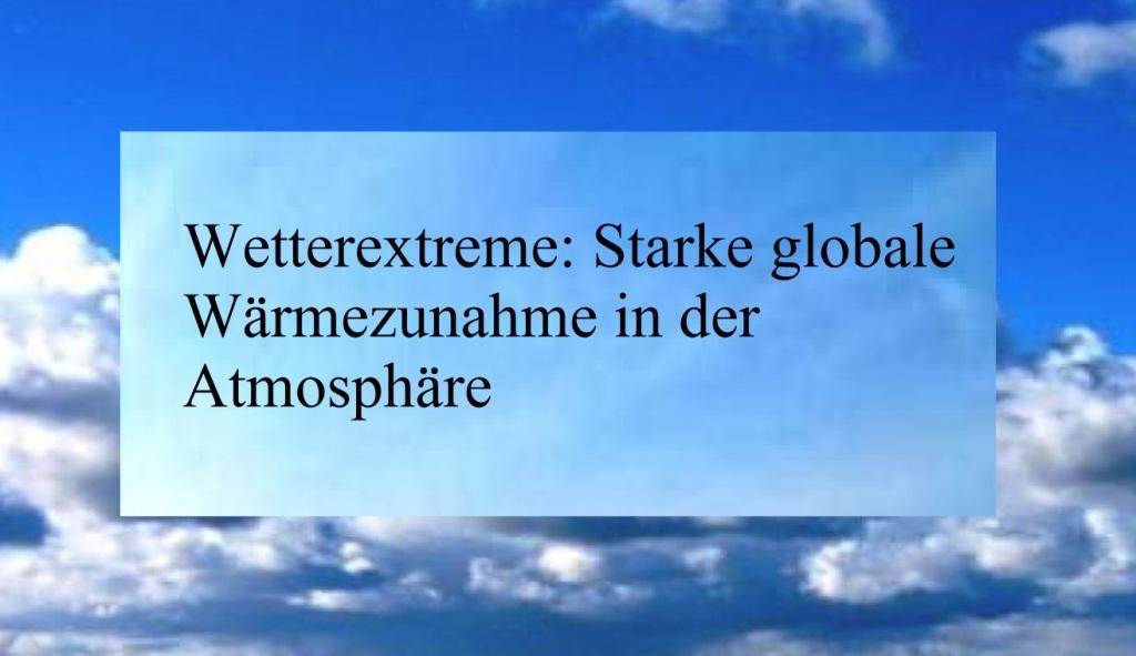 Wetterextreme: Starke globale Wärmezunahme in der Atmosphäre - The World News Monitor - Fakten, Analyse, Nachhaltigkeit - 07.09.2020