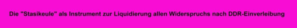 Die 'Stasikeule' als Instrument zur Liquidierung allen Widerspruchs nach DDR-Einverleibung  - Aus dem Posteingang von Rationalgalerie.de - Startseite: Daniela Dahn und die feindliche Übernahme der DDR - Was hat der Sieger in den letzten 30 Jahren mit seinem Triumph angefangen?
