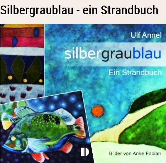 Aus dem Posteingang von Ulf Annel - SILBERGRAUBLAU - ein Strandbuch - es ist voller schöner Bilder der Neustrelitzer Malerin Anke Fabian