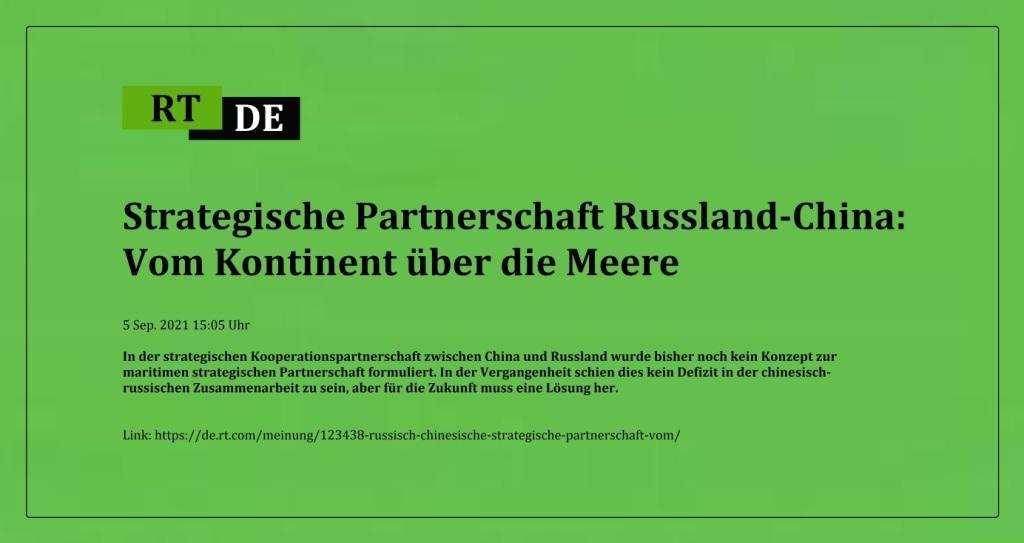 Strategische Partnerschaft Russland-China: Vom Kontinent über die Meere - In der strategischen Kooperationspartnerschaft zwischen China und Russland wurde bisher noch kein Konzept zur maritimen strategischen Partnerschaft formuliert. In der Vergangenheit schien dies kein Defizit in der chinesisch-russischen Zusammenarbeit zu sein, aber für die Zukunft muss eine Lösung her. -  RT DE - 5 Sep. 2021 15:05 Uhr - Link: https://de.rt.com/meinung/123438-russisch-chinesische-strategische-partnerschaft-vom/