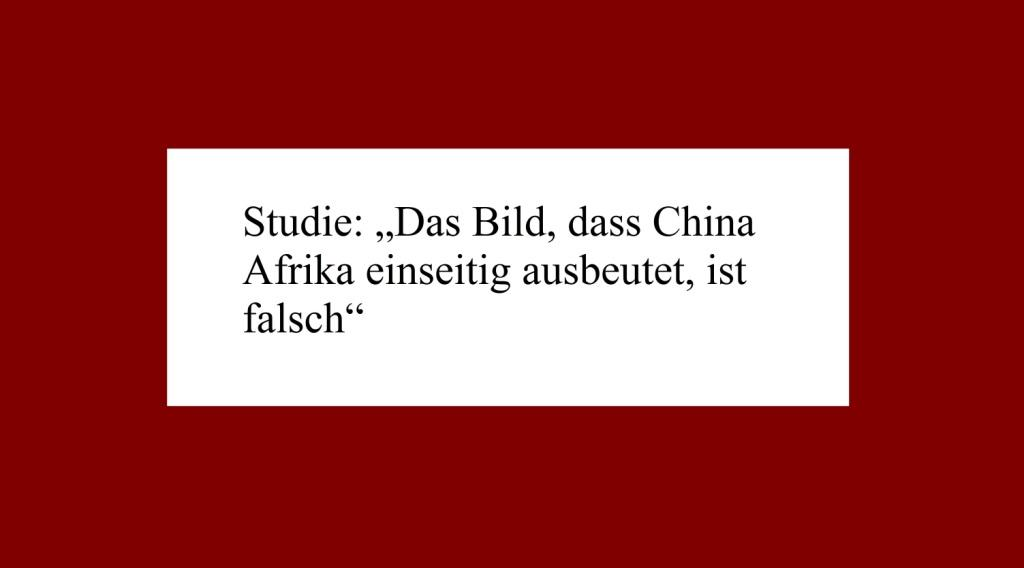 Studie: 'Das Bild, dass China Afrika einseitig ausbeutet, ist falsch' - The World News Monitor - Fakten, Analyse, Nachhaltigkeit - 03.09.2020