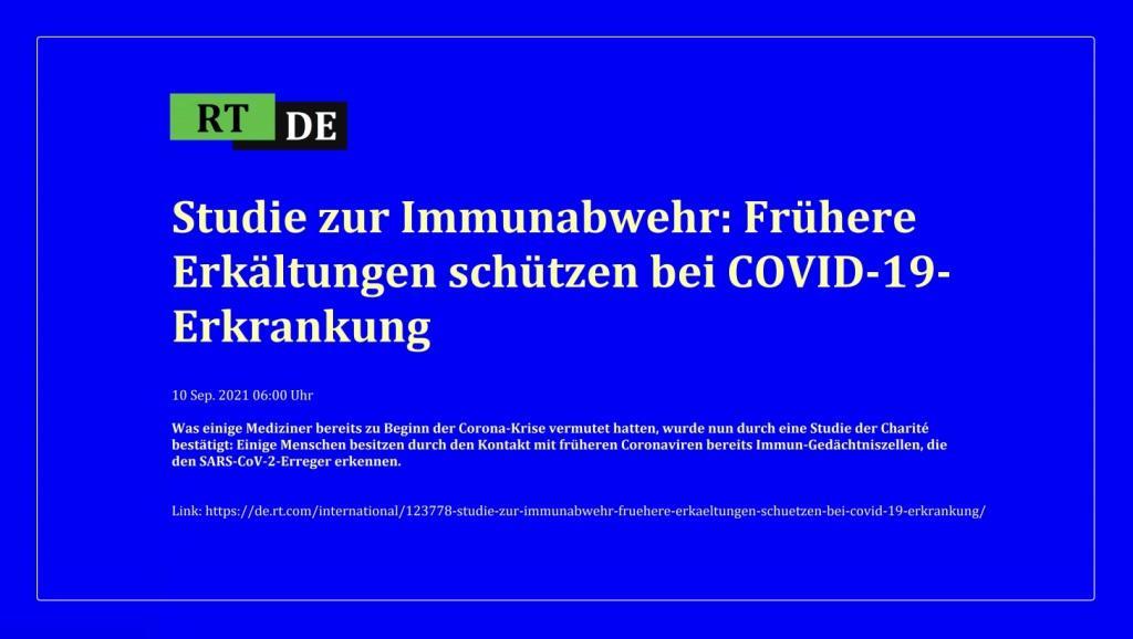Studie zur Immunabwehr: Frühere Erkältungen schützen bei COVID-19-Erkrankung - Was einige Mediziner bereits zu Beginn der Corona-Krise vermutet hatten, wurde nun durch eine Studie der Charité bestätigt: Einige Menschen besitzen durch den Kontakt mit früheren Coronaviren bereits Immun-Gedächtniszellen, die den SARS-CoV-2-Erreger erkennen. - RT DE - 10 Sep. 2021 06:00 Uhr - Link: https://de.rt.com/international/123778-studie-zur-immunabwehr-fruehere-erkaeltungen-schuetzen-bei-covid-19-erkrankung/