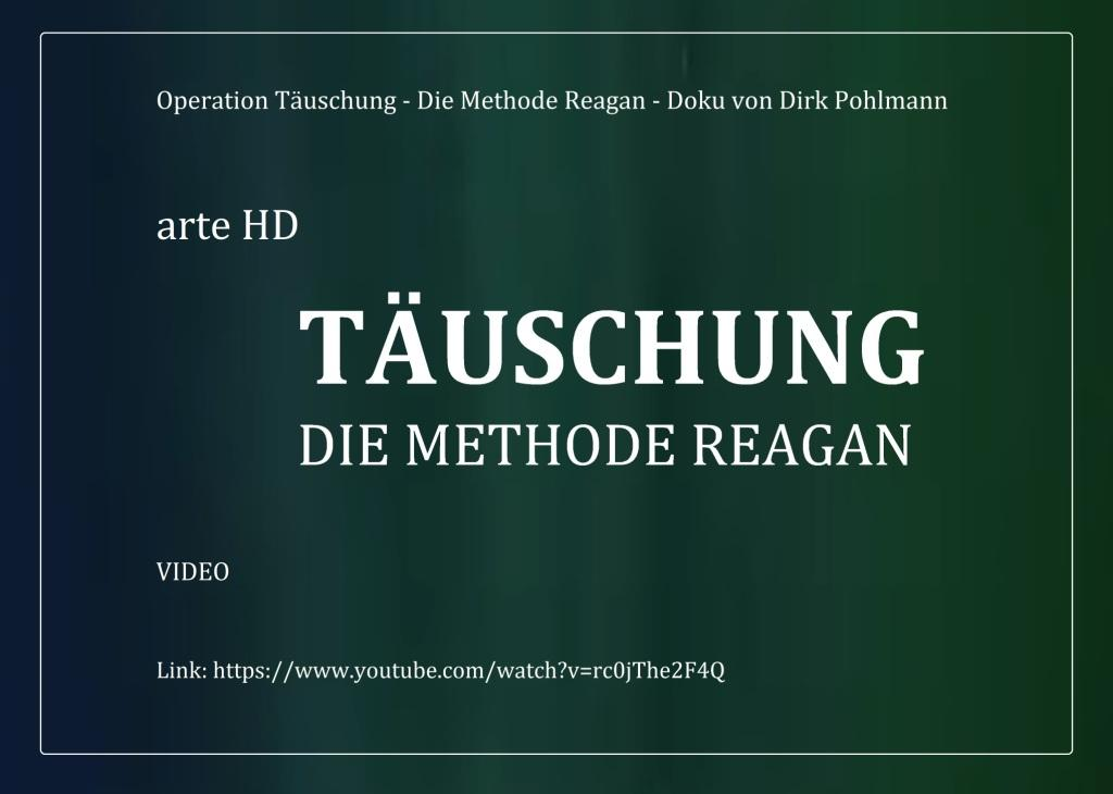 TÄUSCHUNG DIE METHODE REAGAN - Operation Täuschung - Die Methode Reagan - Doku von Dirk Pohlmann - arte HD - Link zum Video: https://www.youtube.com/watch?v=rc0jThe2F4Q