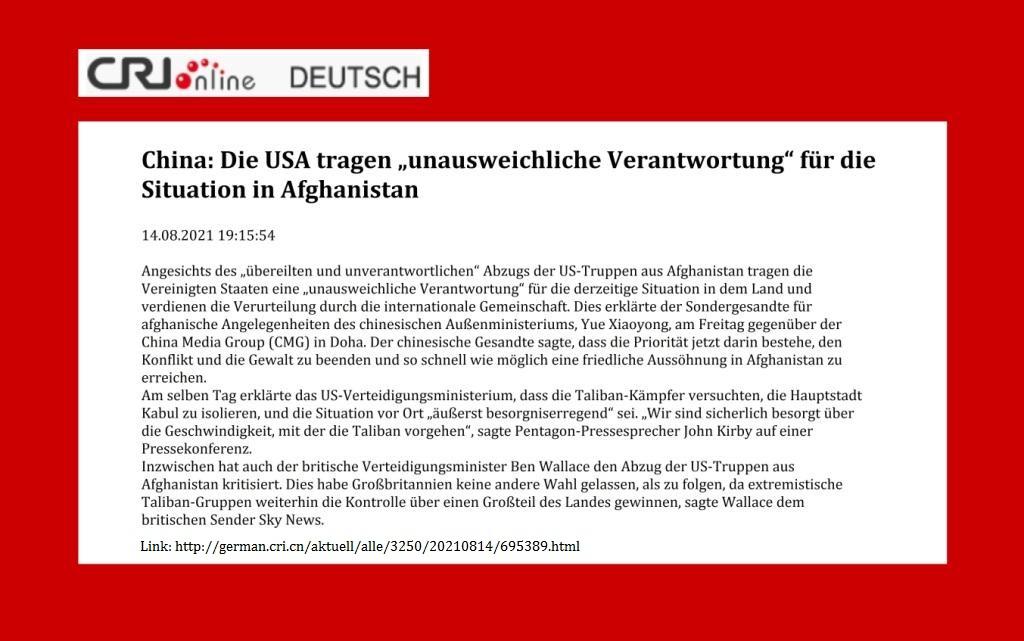 """China: Die USA tragen """"unausweichliche Verantwortung"""" für die Situation in Afghanistan - CRI online Deutsch - 14.08.2021 19:15:54 - Link: http://german.cri.cn/aktuell/alle/3250/20210814/695389.html"""