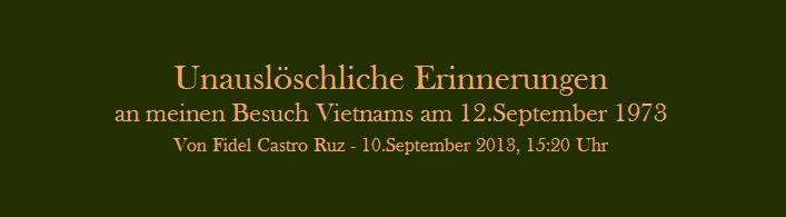 Unauslöschliche Erinnnerungen an meinen Besuch Vietnams am 12.September 1973 | Von Fidel Castro Ruz - 10.September 2013, 15:20 Uhr - PDF