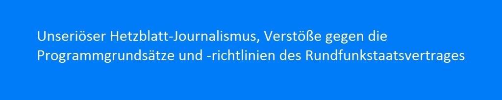 Unseriöser Hetzblatt-Journalismus - Verstöße gegen die Programmgrundsätze und -richtlinien des Rundfunkstaatsvertrages