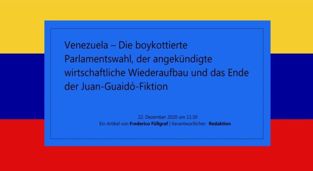 Venezuela – Die boykottierte Parlamentswahl, der angekündigte wirtschaftliche Wiederaufbau und das Ende der Juan-Guaidó-Fiktion - Ein Artikel von Frederico Füllgraf | Verantwortlicher: Redaktion - NachDenkSeiten - Die kritische Website - 22. Dezember 2020 um 11:30