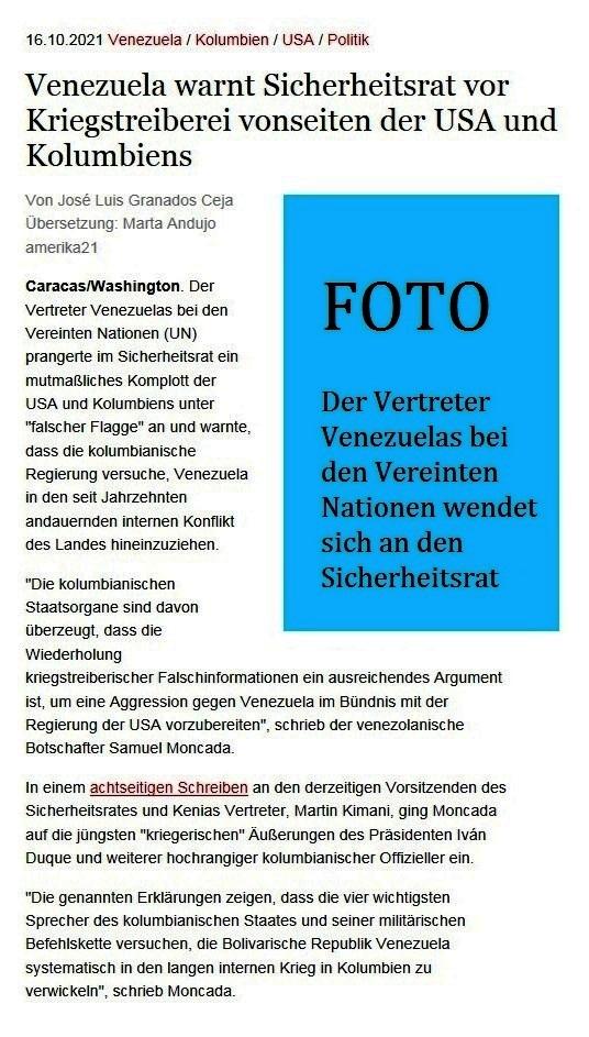 Venezuela warnt Sicherheitsrat vor Kriegstreiberei vonseiten der USA und Kolumbiens - Von José Luis Granados Ceja - Übersetzung: Marta Andujo - amerika21 - Nachrichten und Analysen aus Lateinamerika - 16.10.2021 - Link: https://amerika21.de/2021/10/254958/venezuela-sicherheitsrat-false-flag