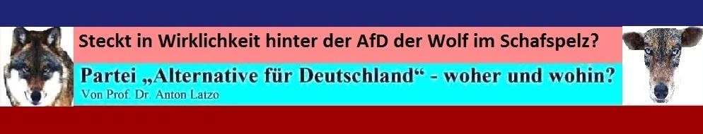 Steckt in Wirklichkeit hinter der AfD der Wolf im Schafspelz?  -  Weiterlesen:  Partei Alternative für Deutschland - woher und wohin? - Ein sehr tiefgründiger Beitrag von Professor Dr. Anton Latzo zur AfD, der viele Fragen zur AfD beantwortet.