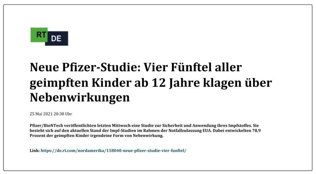 Neue Pfizer-Studie: Vier Fünftel aller geimpften Kinder ab 12 Jahre klagen über Nebenwirkungen -  RT DE - 25 Mai 2021 20:38 Uhr  - Link: https://de.rt.com/nordamerika/118040-neue-pfizer-studie-vier-funftel/