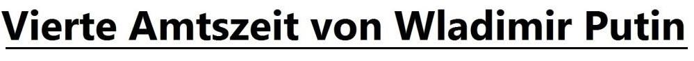 Vierte Amtszeit von Wladimir Putin - Wladimir Putin mit 76,7  Prozent der Wählerstimmen als Präsident Russlands für eine weitere sechsjährige bis zum Jahre 2024 reichende Amtszeit wiedergewählt! Ergebnis spricht für breite Zustimmung bei der Bevölkerung der Russischen Förderation!
