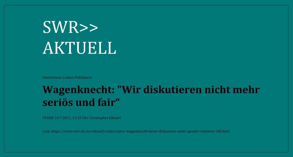 Umstrittene Linken-Politikerin - Sahra Wagenknecht: 'Wir diskutieren nicht mehr seriös und fair' -  von  Christopher Jähnert  -  SWR AKTUEL - STAND: 16.7.2021, 13:15 Uhr - Link: https://www.swr.de/swraktuell/radio/sahra-wagenknecht-keine-diskussion-ueber-gender-stotterei-100.html