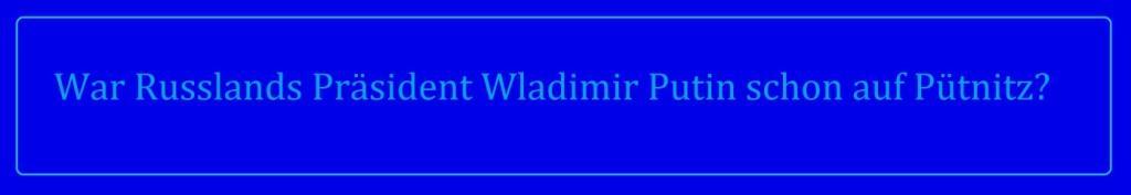 War Russlands Präsident Wladimir Putin schon auf Pütnitz? - Die Ostsee-Zeitung berichtete darüber in ihrer Ribnitz-Damgartener Wochenend-Ausgabe vom 9./10. Januar 2021