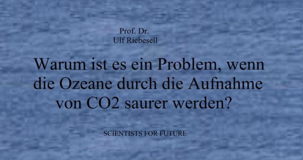 Professor Dr. Ulf Riebesell - SCIENTISTS FOR FUTURE - Warum ist es ein Problem, wenn die Ozeane durch die Aufnahme von CO2 saurer werden? (Video)