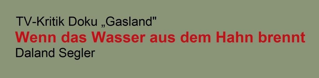 Wenn das Wasser aus dem Hahn brennt - TV-Kritik Doku 'Gasland' von Daland  Segler - PDF