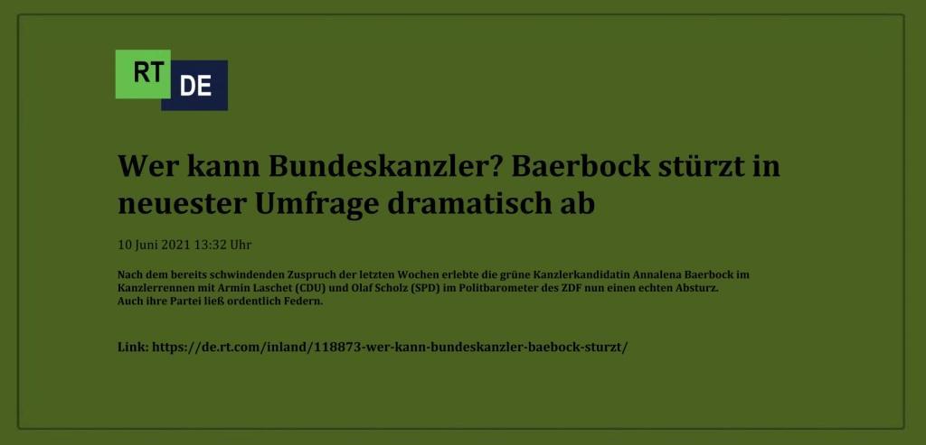 Wer kann Bundeskanzler? Baerbock stürzt in neuester Umfrage dramatisch ab - Nach dem bereits schwindenden Zuspruch der letzten Wochen erlebte die grüne Kanzlerkandidatin Annalena Baerbock im Kanzlerrennen mit Armin Laschet (CDU) und Olaf Scholz (SPD) im Politbarometer des ZDF nun einen echten Absturz. Auch ihre Partei ließ ordentlich Federn. -  RT DE - 10 Juni 2021 13:32 Uhr - Link: https://de.rt.com/inland/118873-wer-kann-bundeskanzler-baebock-sturzt/