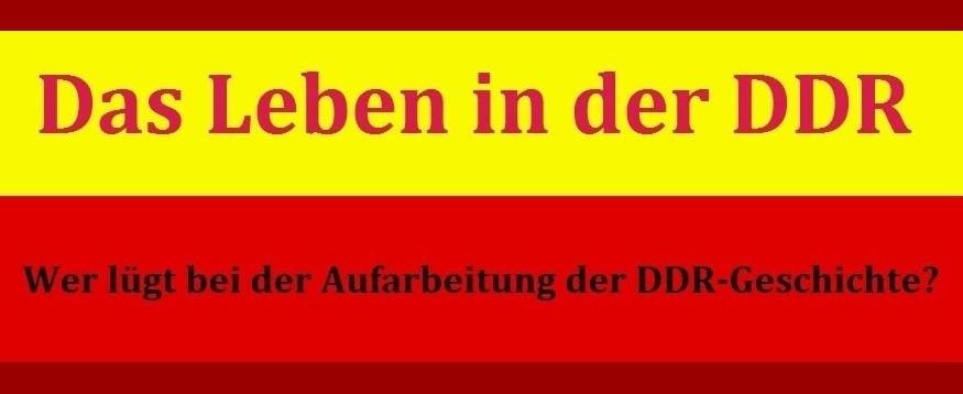 Wie war es damals wirklich? - Das Leben in der DDR - Wer lügt bei der Aufarbeitung der DDR-Geschichte?