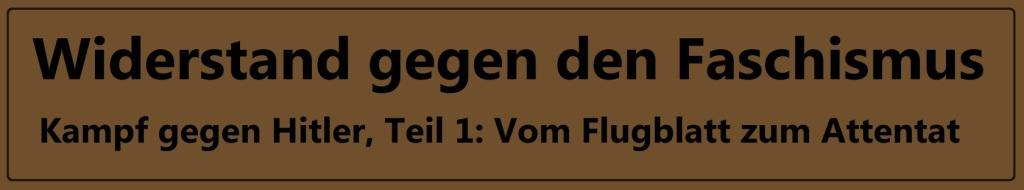Widerstand gegen den Faschismus - Kampf gegen Hitler, Teil 1: Vom Flugblatt zum Attentat