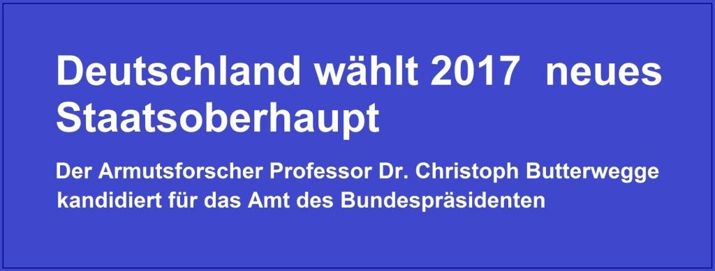 Deutschland wählt 2017 neues Staatsoberhaupt - Wird Professor Dr. Christoph Butterwegge Deutschlands neuer Bundespräsident?  - Der Armutsforscher Professor Dr. Christoph Butterwegge kandidiert für das Amt des Bundespräsidenten - NUOZ-Sonderseite auf Ostsee-Rundschau.de