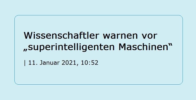 Wissenschaftler warnen vor 'superintelligenten Maschinen' - The World News Monitor - Fakten, Analyse, Nachhaltigkeit - 11. Januar 2021, 10:52