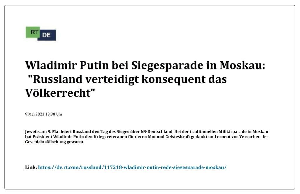 Wladimir Putin bei Siegesparade in Moskau: 'Russland verteidigt konsequent das Völkerrecht' -  RT DE - 9 Mai 2021 13:38 Uhr  - Link: https://de.rt.com/russland/117218-wladimir-putin-rede-siegesparade-moskau/