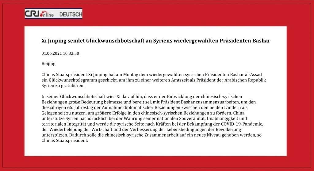 Xi Jinping sendet Glückwunschbotschaft an Syriens wiedergewählten Präsidenten Bashar - CRI online Deutsch - 01.06.2021 10:33:50 - Link: http://german.cri.cn/aktuell/alle/3250/20210601/670549.html