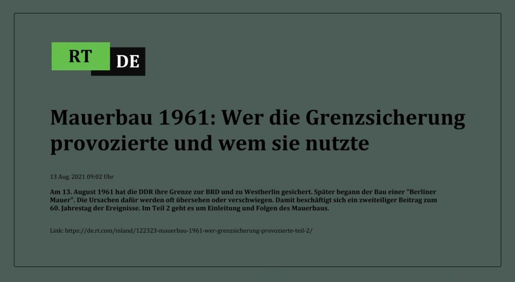 Mauerbau 1961: Wer die Grenzsicherung provozierte und wem sie nutzte - Am 13. August 1961 hat die DDR ihre Grenze zur BRD und zu Westberlin gesichert. Später begann der Bau einer 'Berliner Mauer'. Die Ursachen dafür werden oft übersehen oder verschwiegen. Damit beschäftigt sich ein zweiteiliger Beitrag zum 60. Jahrestag der Ereignisse. Im Teil 2 geht es um Einleitung und Folgen des Mauerbaus.  -  RT DE - 13 Aug. 2021 09:02 Uhr - Link: https://de.rt.com/inland/122323-mauerbau-1961-wer-grenzsicherung-provozierte-teil-2/